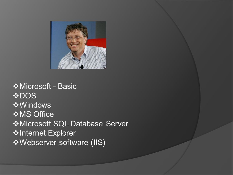  Microsoft - Basic  DOS  Windows  MS Office  Microsoft SQL Database Server  Internet Explorer  Webserver software (IIS)