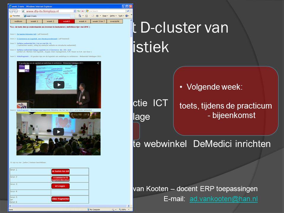 Volgende week: toets, tijdens de practicum - bijeenkomst Webwinkel in het D-cluster van de opleiding Logistiek Ad van Kooten – docent ERP toepassingen E-mail: ad.vankooten@han.nlad.vankooten@han.nl  Pract.