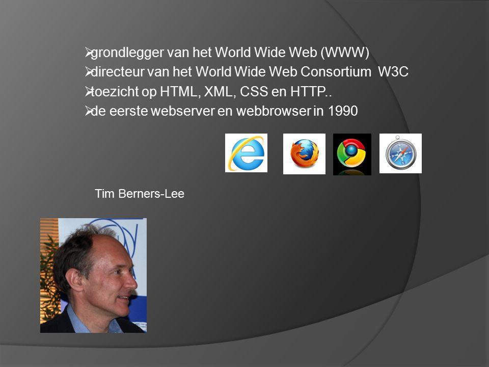  grondlegger van het World Wide Web (WWW)  directeur van het World Wide Web Consortium W3C  toezicht op HTML, XML, CSS en HTTP..