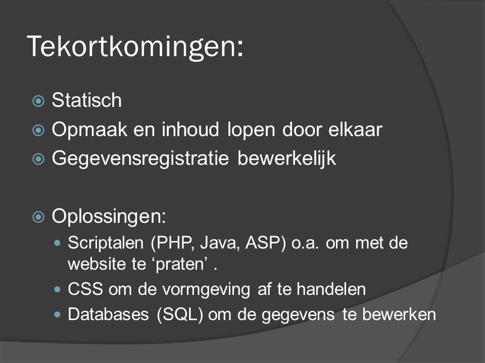 Tekortkomingen:  Statisch  Opmaak en inhoud lopen door elkaar  Gegevensregistratie bewerkelijk  Oplossingen: Scriptalen (PHP, Java, ASP) o.a.