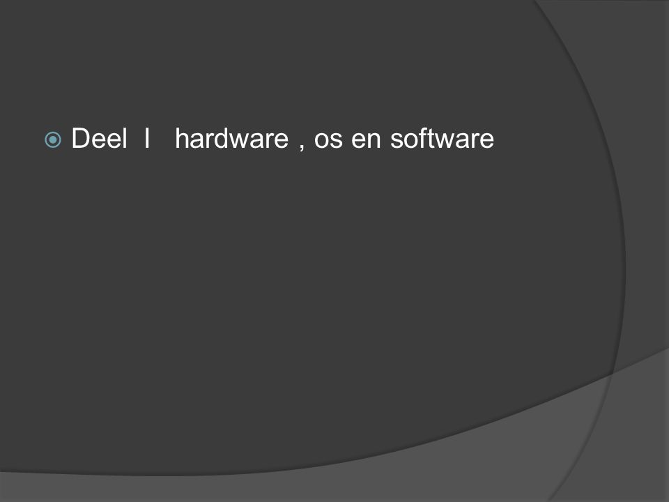 Deel I hardware, os en software