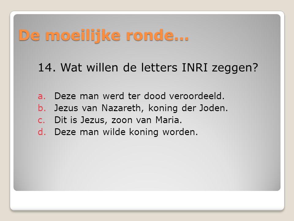 De moeilijke ronde… 14.Wat willen de letters INRI zeggen.