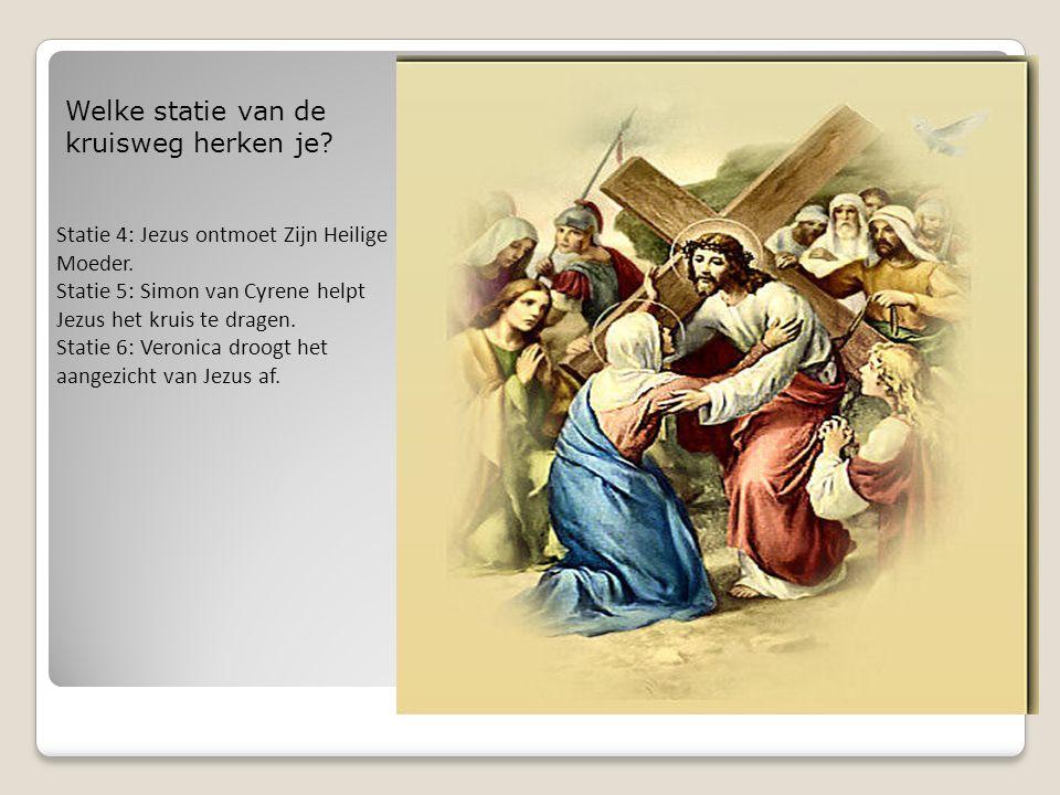 Welke statie van de kruisweg herken je? Statie 4: Jezus ontmoet Zijn Heilige Moeder. Statie 5: Simon van Cyrene helpt Jezus het kruis te dragen. Stati