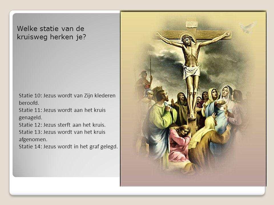 Statie 10: Jezus wordt van Zijn klederen beroofd. Statie 11: Jezus wordt aan het kruis genageld. Statie 12: Jezus sterft aan het kruis. Statie 13: Jez