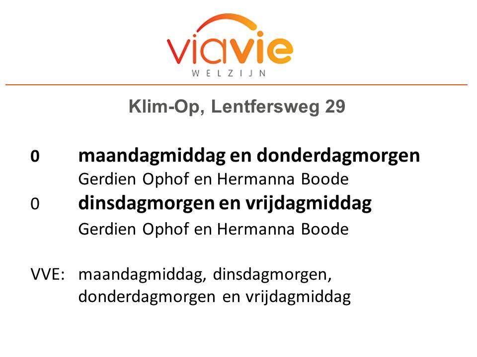 Klim-Op, Lentfersweg 29 0 maandagmiddag en donderdagmorgen Gerdien Ophof en Hermanna Boode 0 dinsdagmorgen en vrijdagmiddag Gerdien Ophof en Hermanna Boode VVE: maandagmiddag, dinsdagmorgen, donderdagmorgen en vrijdagmiddag