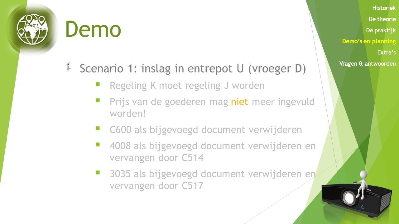 Demo Scenario 1: inslag in entrepot U (vroeger D)  Regeling K moet regeling J worden  Prijs van de goederen mag niet meer ingevuld worden!  C600 al