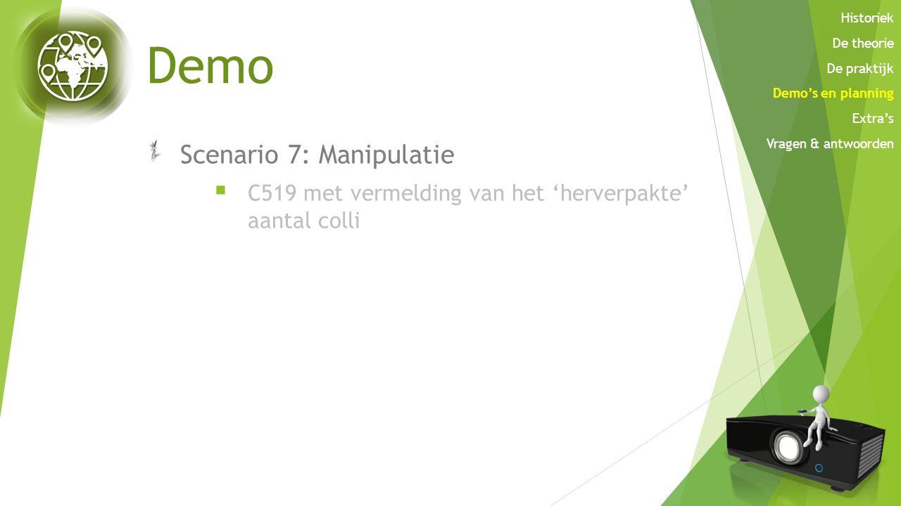 Demo Scenario 7: Manipulatie  C519 met vermelding van het 'herverpakte' aantal colli Historiek De theorie De praktijk Demo's en planning Extra's Vrag
