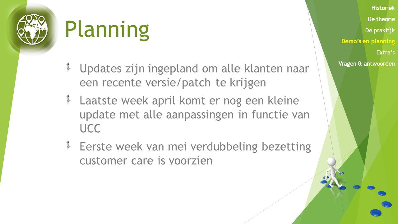 Planning Updates zijn ingepland om alle klanten naar een recente versie/patch te krijgen Laatste week april komt er nog een kleine update met alle aan