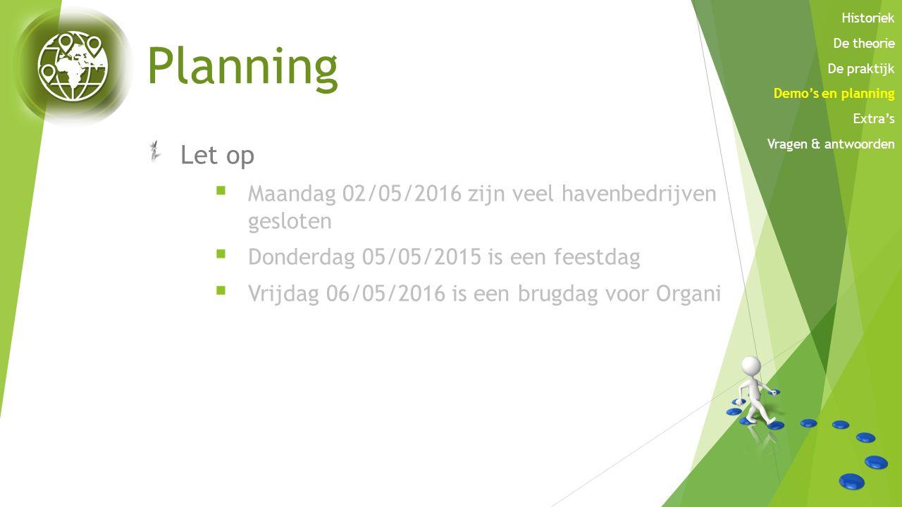 Planning Let op  Maandag 02/05/2016 zijn veel havenbedrijven gesloten  Donderdag 05/05/2015 is een feestdag  Vrijdag 06/05/2016 is een brugdag voor