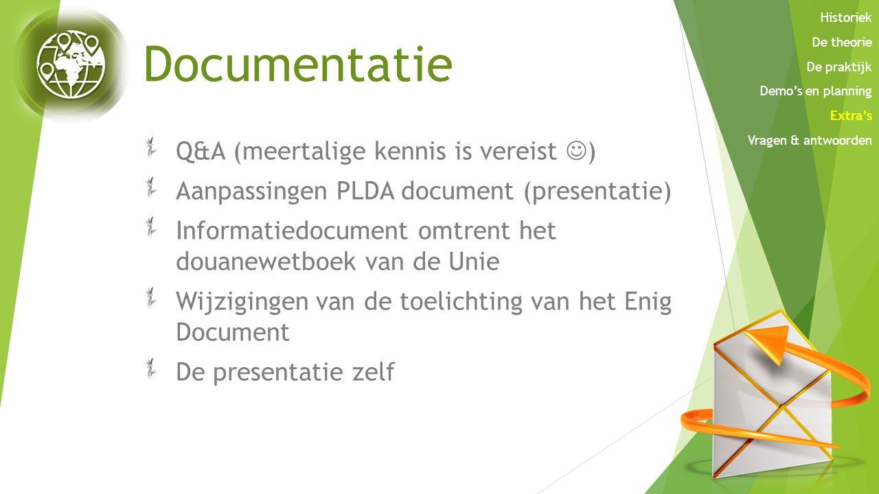 Documentatie Q&A (meertalige kennis is vereist ) Aanpassingen PLDA document (presentatie) Informatiedocument omtrent het douanewetboek van de Unie Wij
