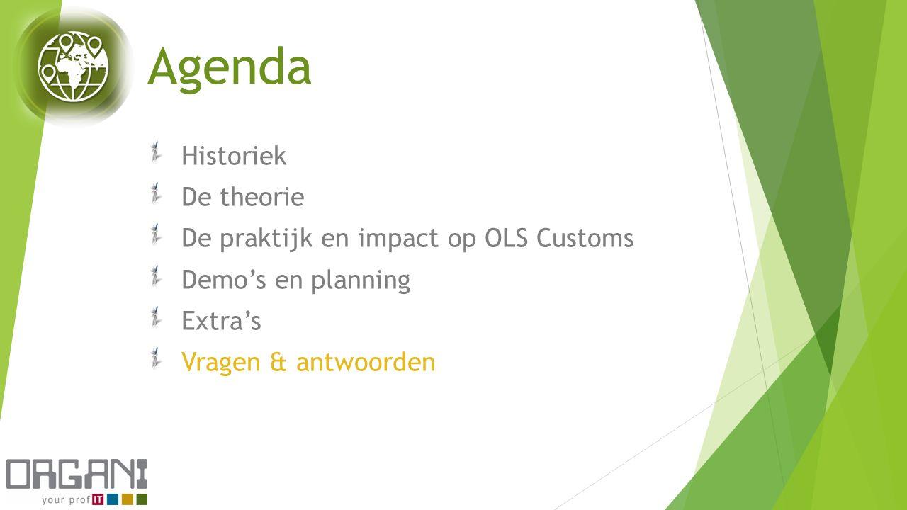 Agenda Historiek De theorie De praktijk en impact op OLS Customs Demo's en planning Extra's Vragen & antwoorden