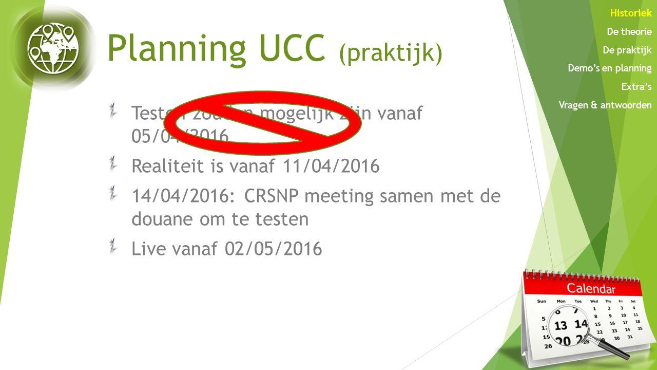 Planning UCC (praktijk) Testen zouden mogelijk zijn vanaf 05/04/2016 Realiteit is vanaf 11/04/2016 14/04/2016: CRSNP meeting samen met de douane om te