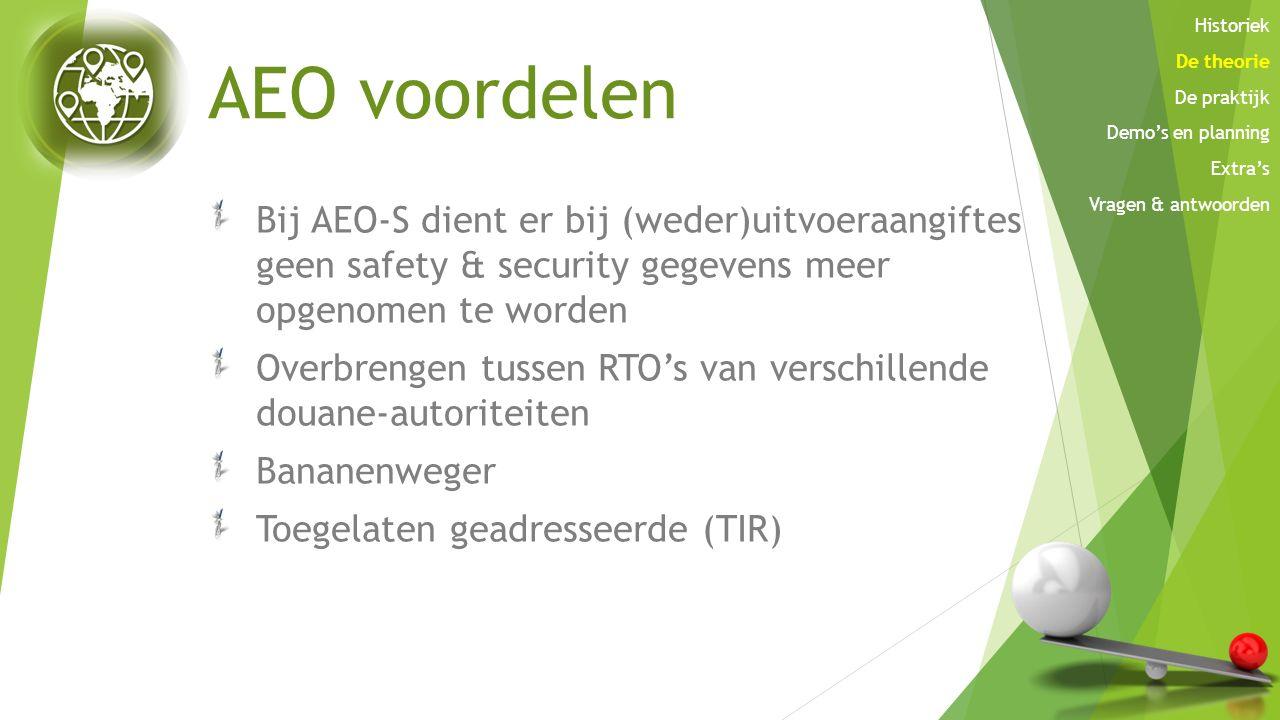 AEO voordelen Bij AEO-S dient er bij (weder)uitvoeraangiftes geen safety & security gegevens meer opgenomen te worden Overbrengen tussen RTO's van ver