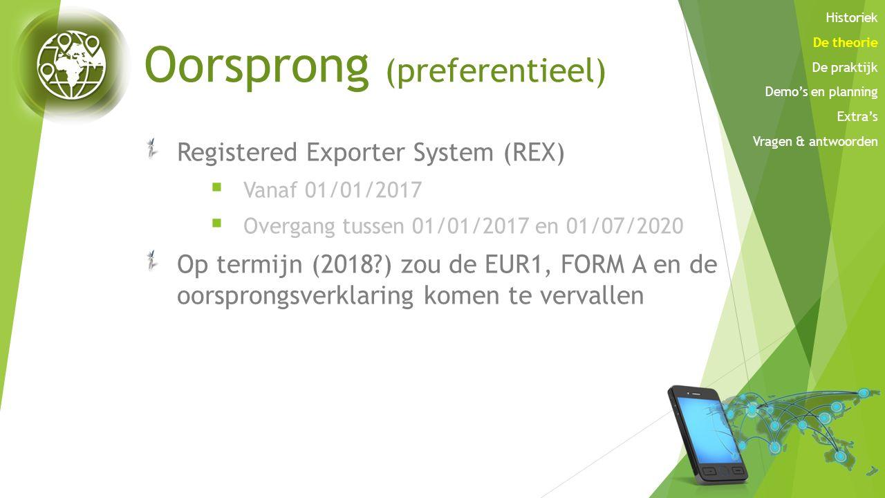 Oorsprong (preferentieel) Registered Exporter System (REX)  Vanaf 01/01/2017  Overgang tussen 01/01/2017 en 01/07/2020 Op termijn (2018?) zou de EUR