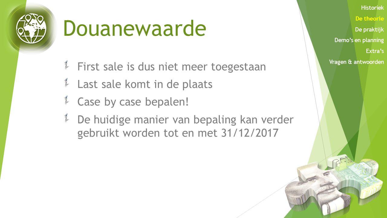 Douanewaarde First sale is dus niet meer toegestaan Last sale komt in de plaats Case by case bepalen! De huidige manier van bepaling kan verder gebrui