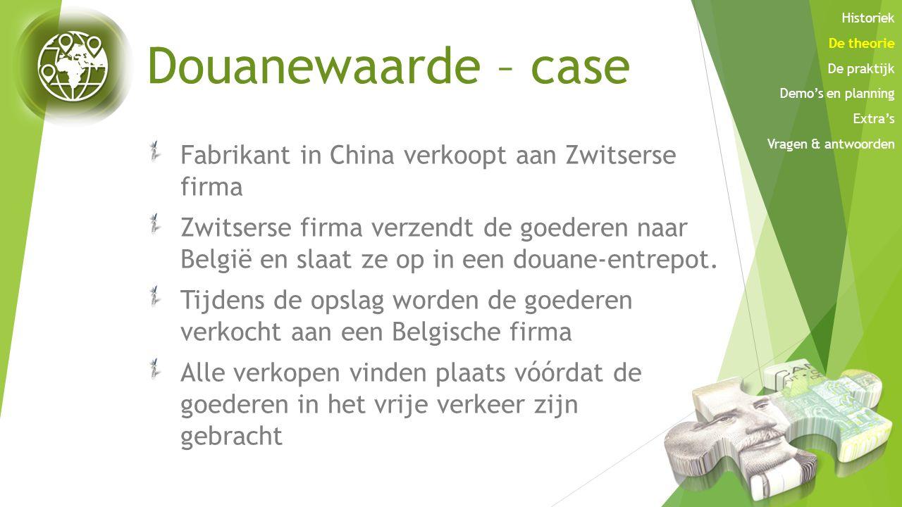Douanewaarde – case Fabrikant in China verkoopt aan Zwitserse firma Zwitserse firma verzendt de goederen naar België en slaat ze op in een douane-entr