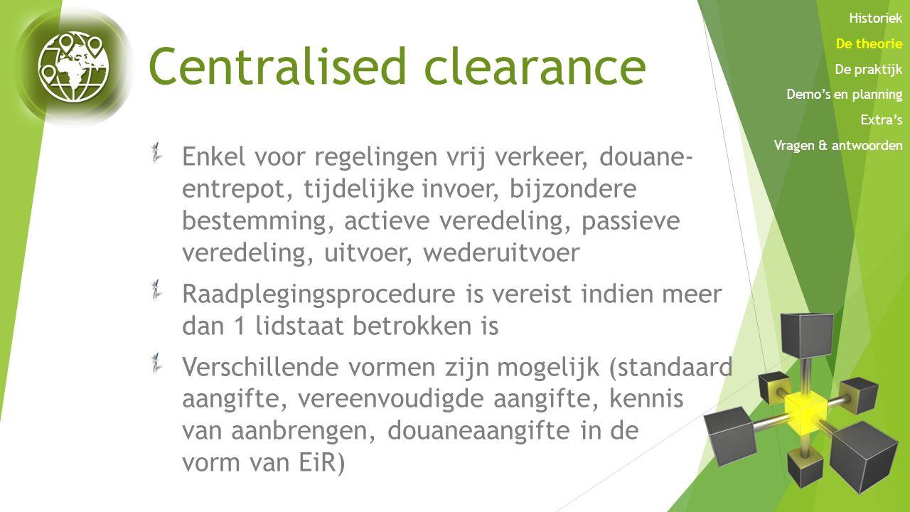 Centralised clearance Enkel voor regelingen vrij verkeer, douane- entrepot, tijdelijke invoer, bijzondere bestemming, actieve veredeling, passieve ver