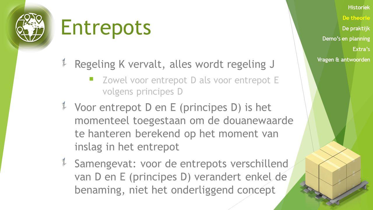 Entrepots Regeling K vervalt, alles wordt regeling J  Zowel voor entrepot D als voor entrepot E volgens principes D Voor entrepot D en E (principes D