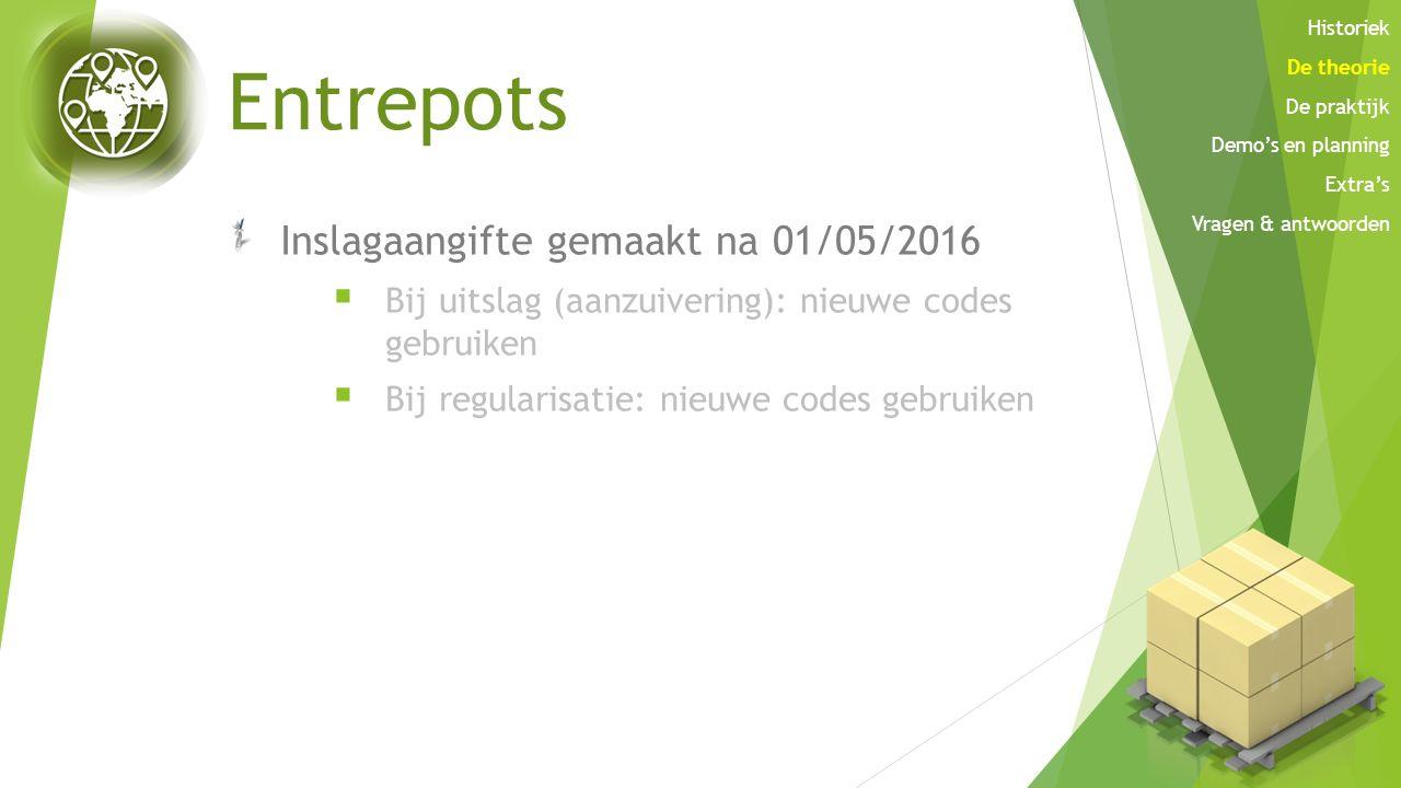 Entrepots Inslagaangifte gemaakt na 01/05/2016  Bij uitslag (aanzuivering): nieuwe codes gebruiken  Bij regularisatie: nieuwe codes gebruiken Histor