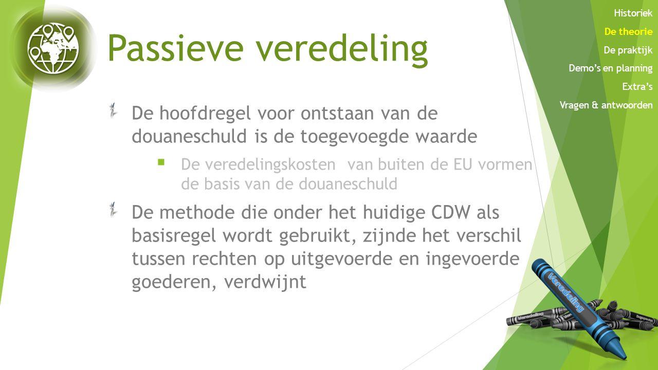 Passieve veredeling De hoofdregel voor ontstaan van de douaneschuld is de toegevoegde waarde  De veredelingskosten van buiten de EU vormen de basis v