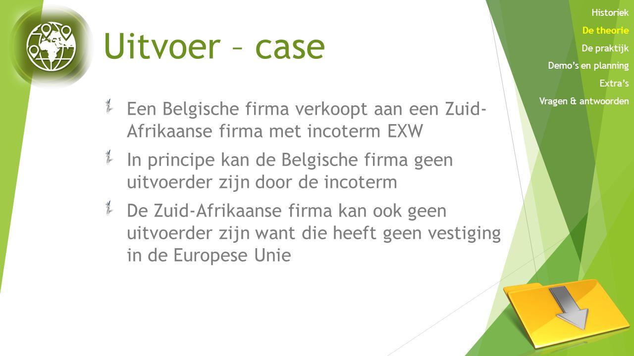 Uitvoer – case Een Belgische firma verkoopt aan een Zuid- Afrikaanse firma met incoterm EXW In principe kan de Belgische firma geen uitvoerder zijn do
