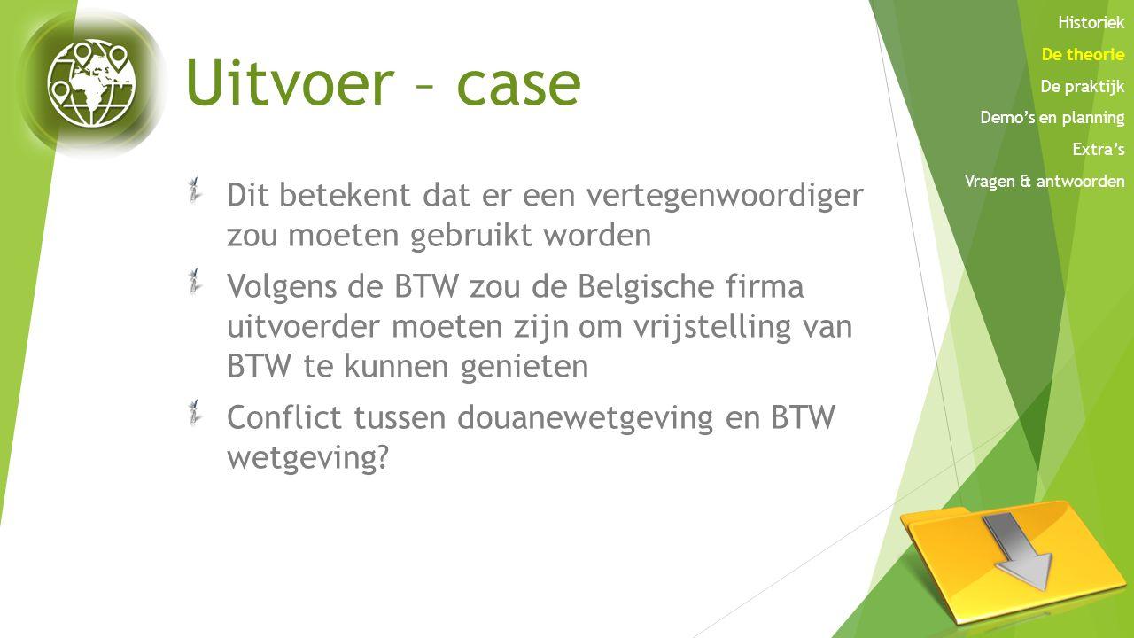 Uitvoer – case Dit betekent dat er een vertegenwoordiger zou moeten gebruikt worden Volgens de BTW zou de Belgische firma uitvoerder moeten zijn om vr