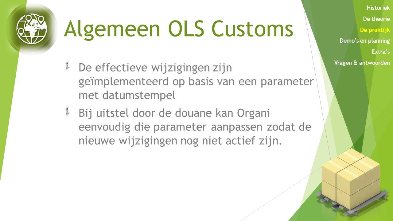 Algemeen OLS Customs De effectieve wijzigingen zijn geïmplementeerd op basis van een parameter met datumstempel Bij uitstel door de douane kan Organi
