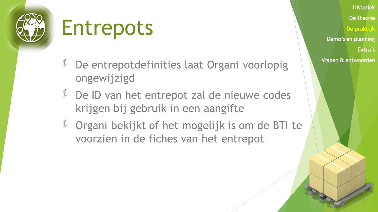 Entrepots De entrepotdefinities laat Organi voorlopig ongewijzigd De ID van het entrepot zal de nieuwe codes krijgen bij gebruik in een aangifte Organ
