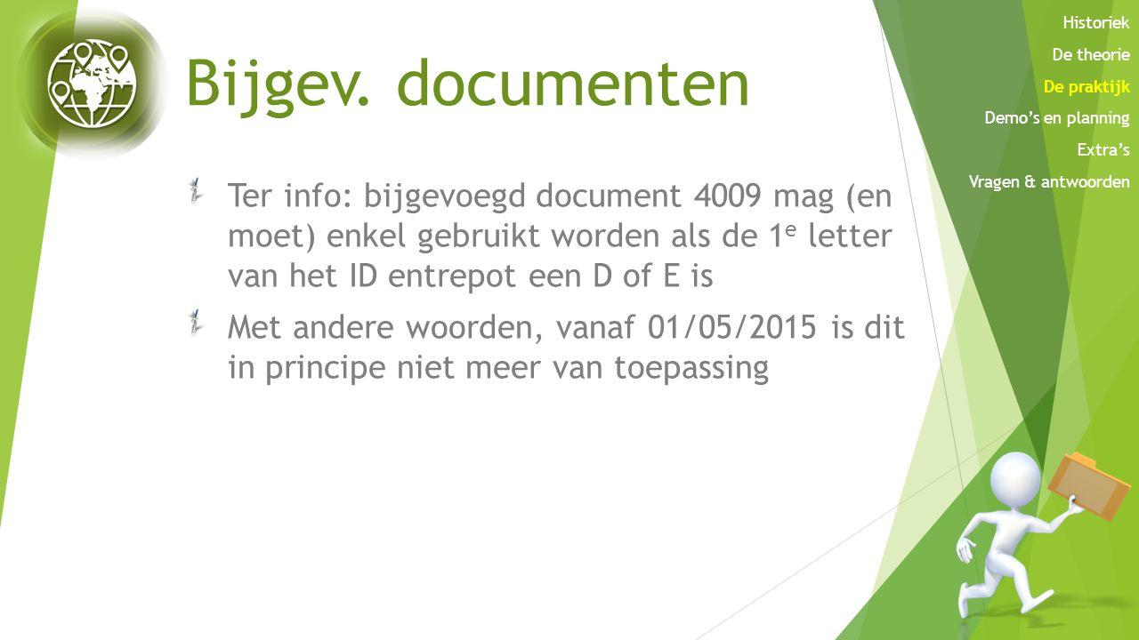 Bijgev. documenten Ter info: bijgevoegd document 4009 mag (en moet) enkel gebruikt worden als de 1 e letter van het ID entrepot een D of E is Met ande