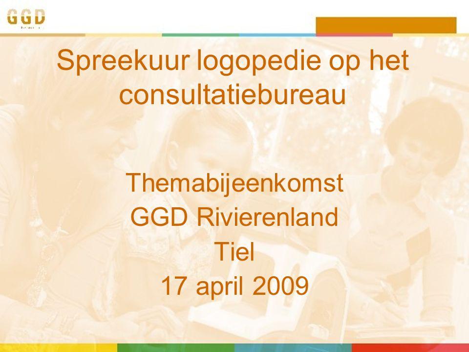 Project 2006 GGD Rivierenland  Spreekuur logopedie voor 0-4 jarigen na verwijzing cb-arts/verpleegkundige  Consultatie telefoon/mail  Bijscholing cb-arts/verpleegkundige  Eerste helft van 2007 voortzetting project