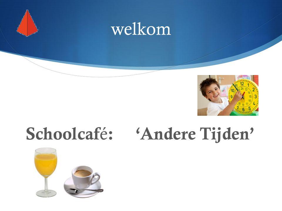 welkom Schoolcaf é : 'Andere Tijden'