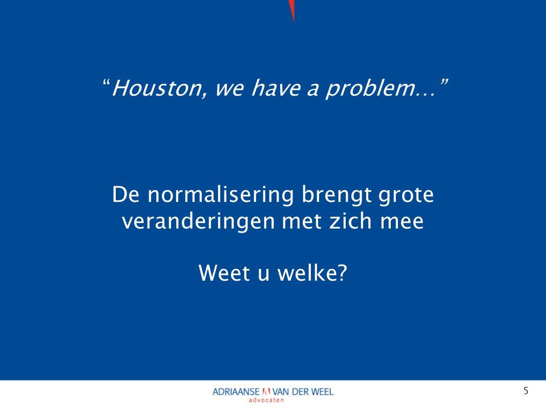 Houston, we have a problem… 5 De normalisering brengt grote veranderingen met zich mee Weet u welke
