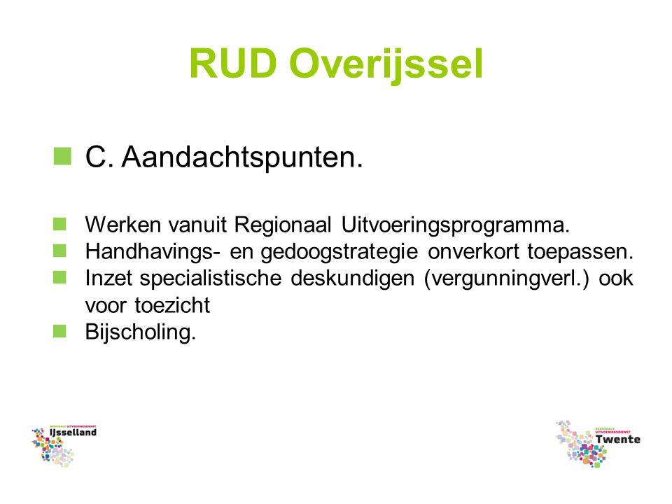 RUD Overijssel C. Aandachtspunten. Werken vanuit Regionaal Uitvoeringsprogramma.