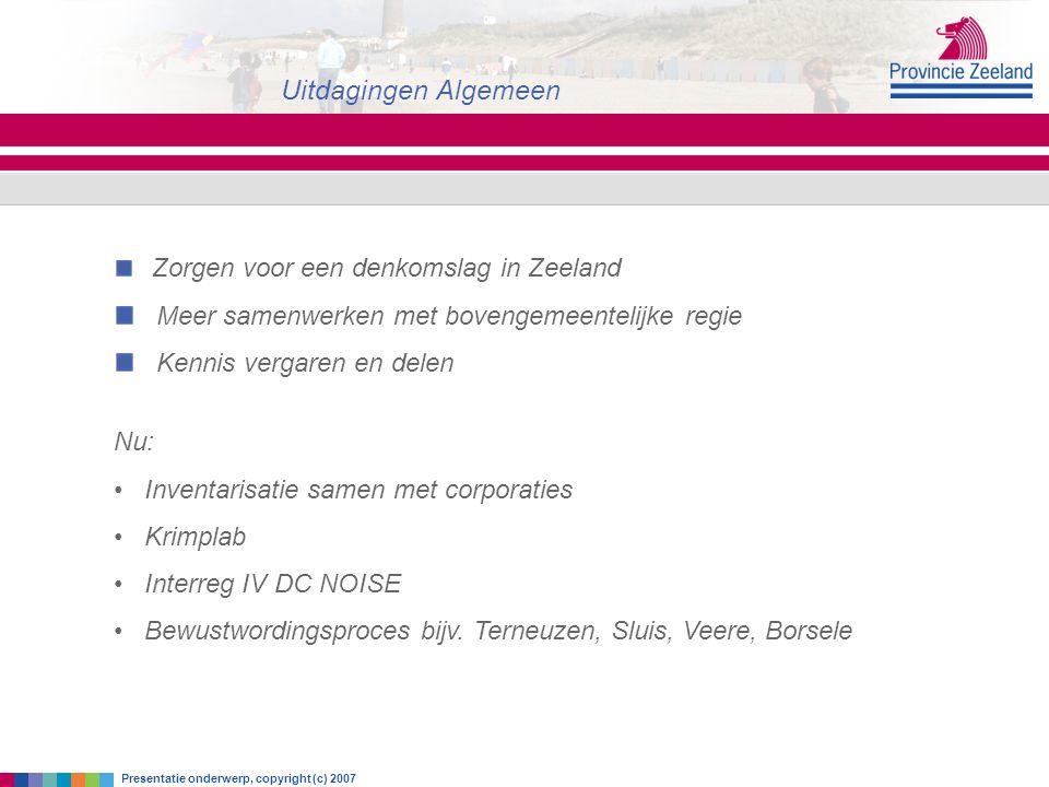 zaterdag 18 juni 2016 Uitdagingen Algemeen Presentatie onderwerp, copyright (c) 2007 Zorgen voor een denkomslag in Zeeland Meer samenwerken met boveng