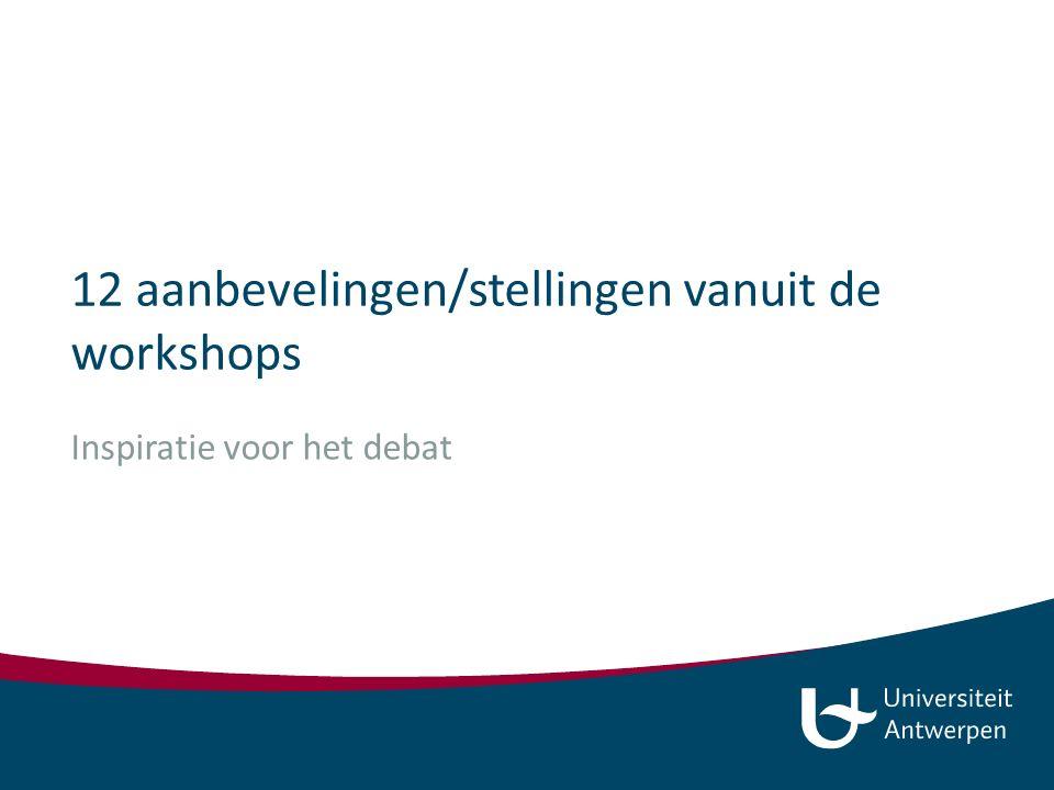 12 aanbevelingen/stellingen vanuit de workshops Inspiratie voor het debat