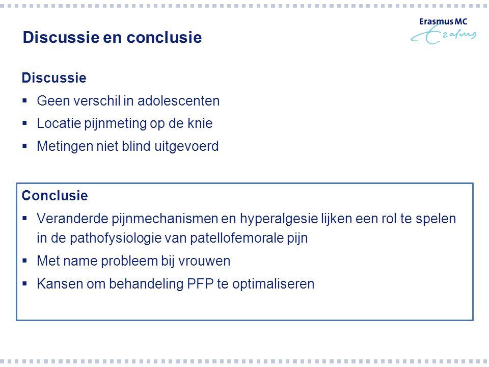 Discussie en conclusie Conclusie  Veranderde pijnmechanismen en hyperalgesie lijken een rol te spelen in de pathofysiologie van patellofemorale pijn