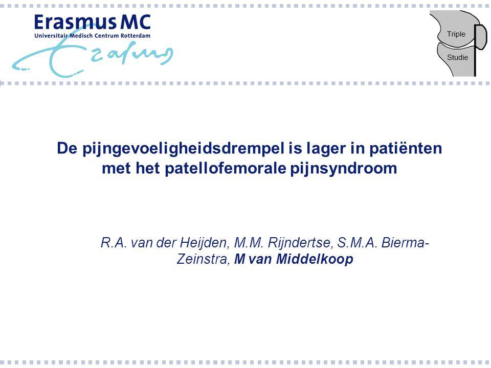 De pijngevoeligheidsdrempel is lager in patiënten met het patellofemorale pijnsyndroom R.A. van der Heijden, M.M. Rijndertse, S.M.A. Bierma- Zeinstra,
