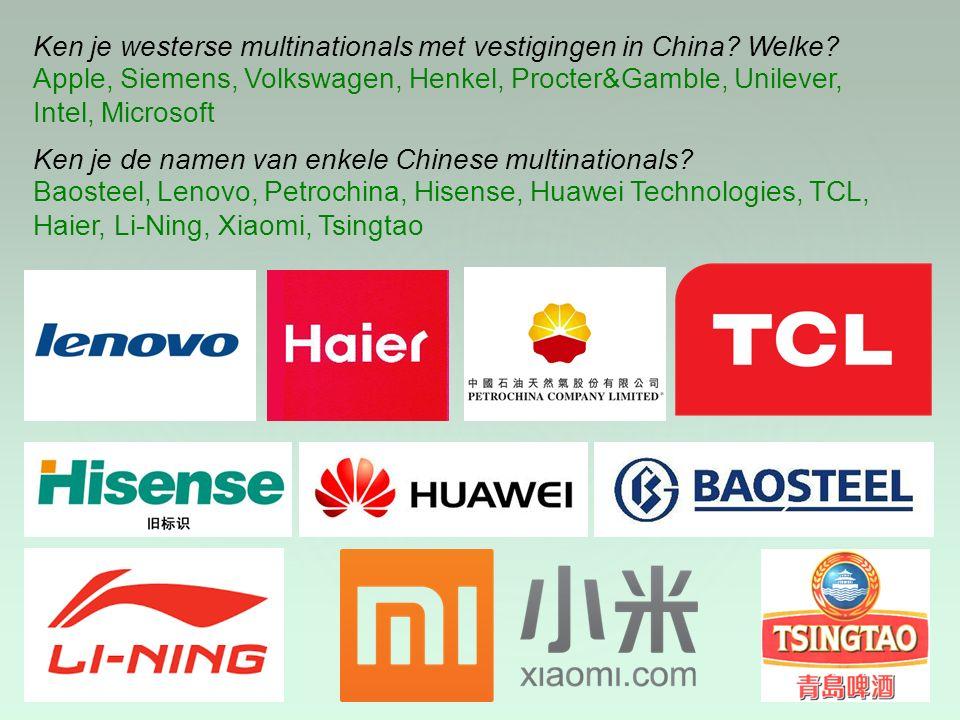 Ken je de namen van enkele Chinese multinationals? Ken je westerse multinationals met vestigingen in China? Welke? Apple, Siemens, Volkswagen, Henkel,