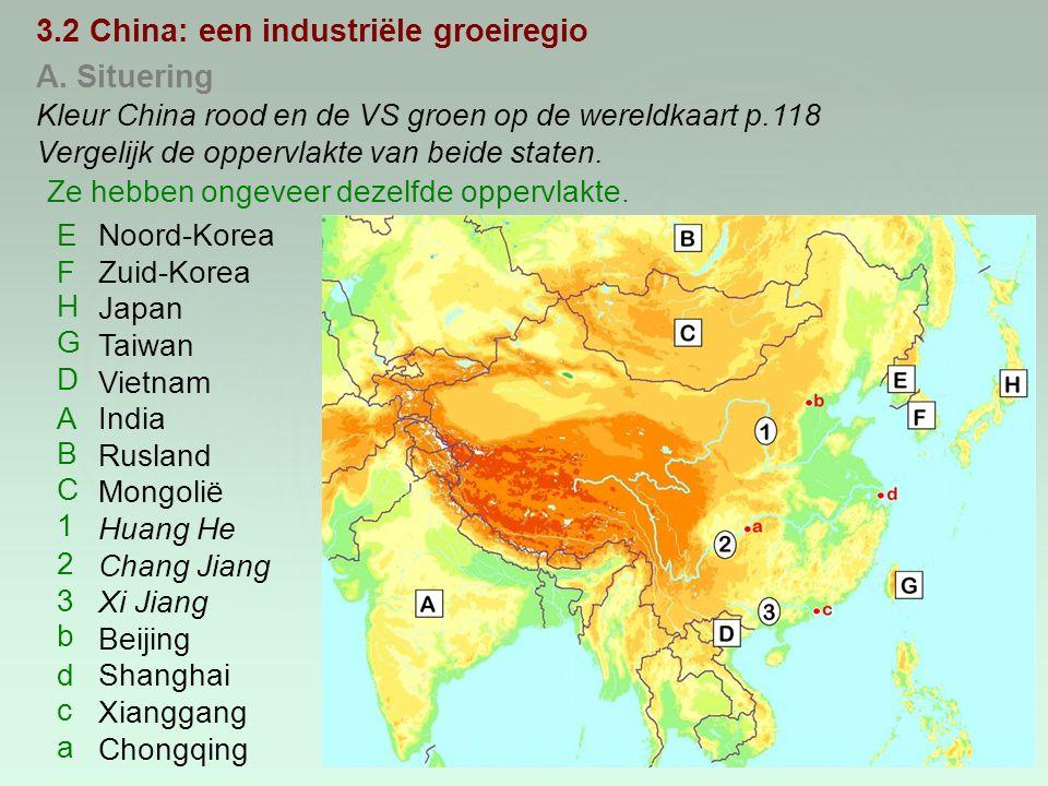 3.2 China: een industriële groeiregio A. Situering Kleur China rood en de VS groen op de wereldkaart p.118 Vergelijk de oppervlakte van beide staten.