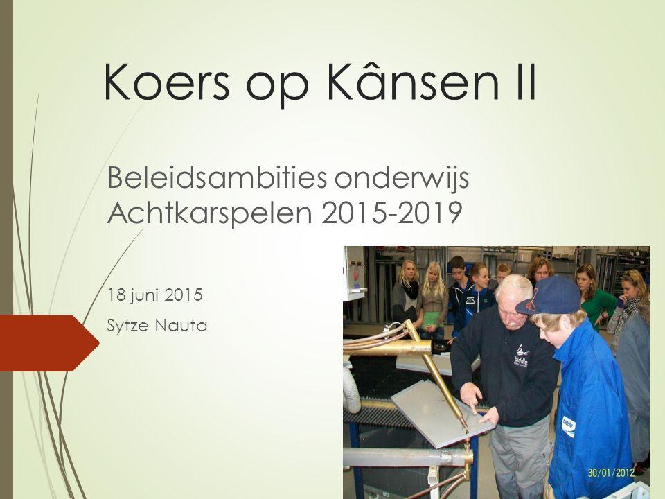 Koers op Kânsen II Beleidsambities onderwijs Achtkarspelen 2015-2019 18 juni 2015 Sytze Nauta