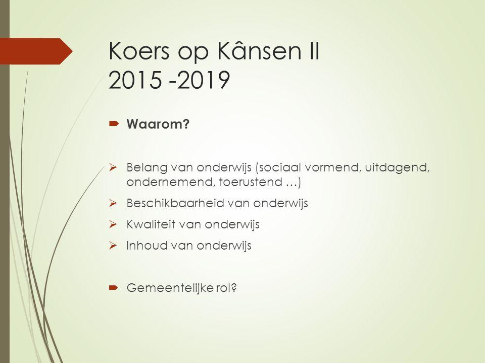 Koers op Kânsen II 2015 -2019  Waarom?  Belang van onderwijs (sociaal vormend, uitdagend, ondernemend, toerustend …)  Beschikbaarheid van onderwijs