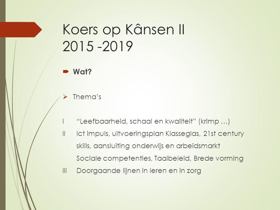 """Koers op Kânsen II 2015 -2019  Wat?  Thema's I""""Leefbaarheid, schaal en kwaliteit"""" (krimp …) IIIct impuls, uitvoeringsplan Klasseglas, 21st century s"""