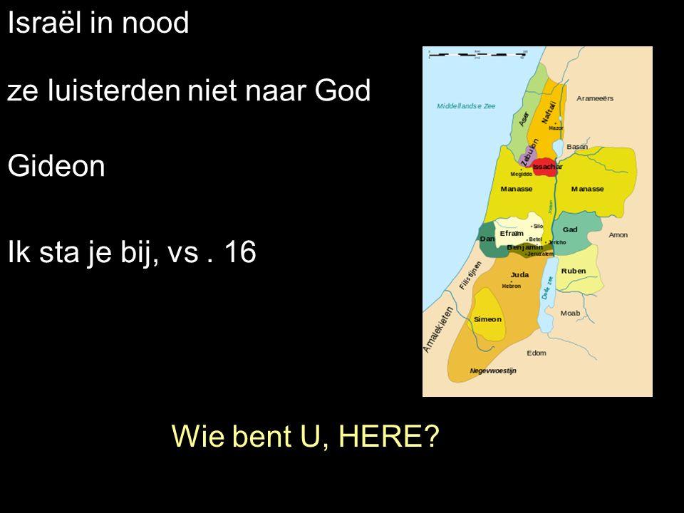 Israël in nood Wie bent U, HERE ze luisterden niet naar God Gideon Ik sta je bij, vs. 16