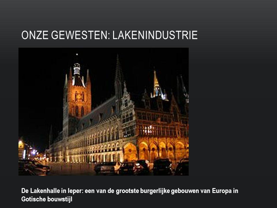 ONZE GEWESTEN: LAKENINDUSTRIE De Lakenhalle in Ieper: een van de grootste burgerlijke gebouwen van Europa in Gotische bouwstijl