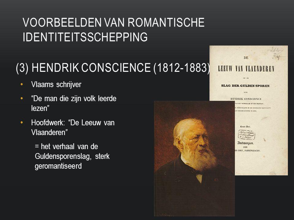 Vlaams schrijver De man die zijn volk leerde lezen Hoofdwerk: De Leeuw van Vlaanderen = het verhaal van de Guldensporenslag, sterk geromantiseerd (3) HENDRIK CONSCIENCE (1812-1883) VOORBEELDEN VAN ROMANTISCHE IDENTITEITSSCHEPPING