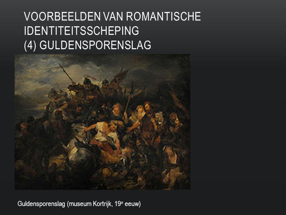 VOORBEELDEN VAN ROMANTISCHE IDENTITEITSSCHEPING (4) GULDENSPORENSLAG Guldensporenslag (museum Kortrijk, 19 e eeuw)