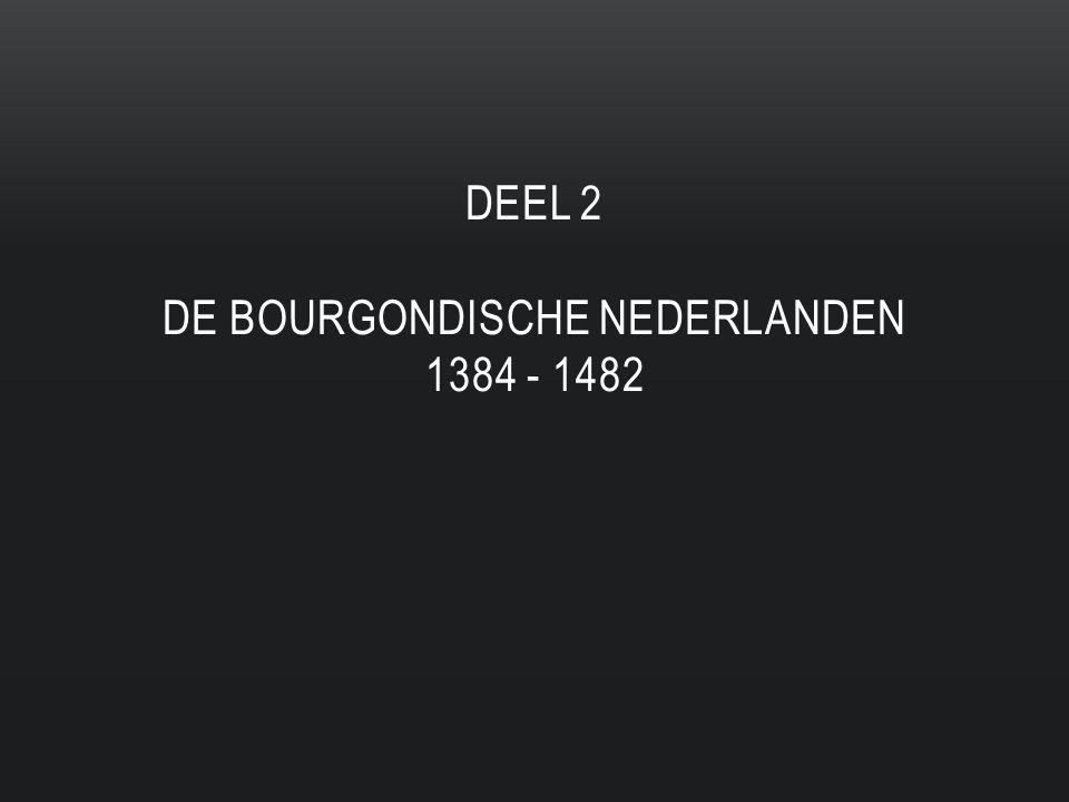DEEL 2 DE BOURGONDISCHE NEDERLANDEN 1384 - 1482