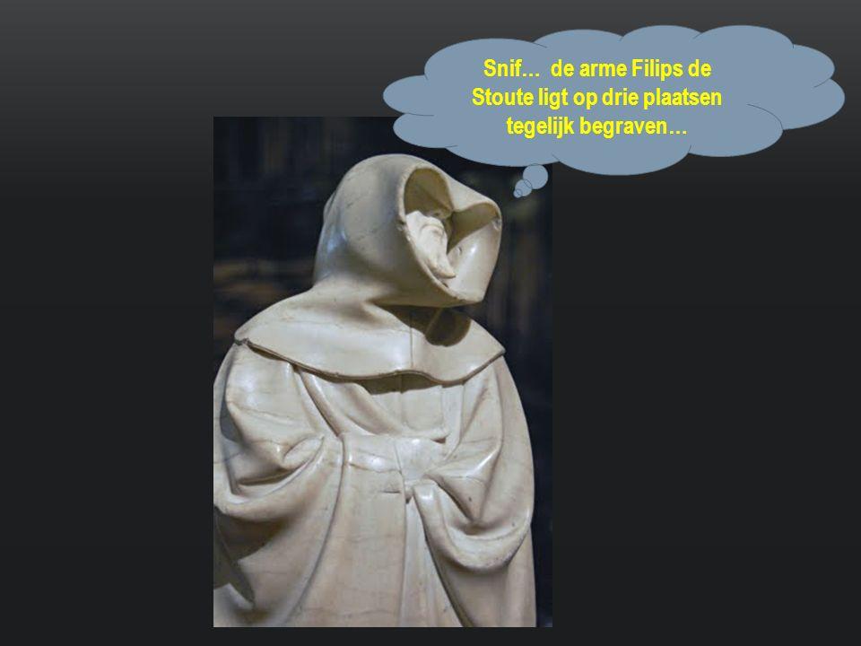 Snif… de arme Filips de Stoute ligt op drie plaatsen tegelijk begraven…