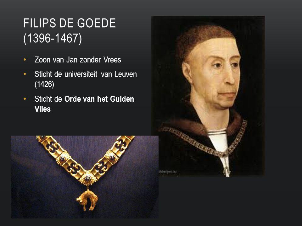 Zoon van Jan zonder Vrees Sticht de universiteit van Leuven (1426) Sticht de Orde van het Gulden Vlies FILIPS DE GOEDE (1396-1467)