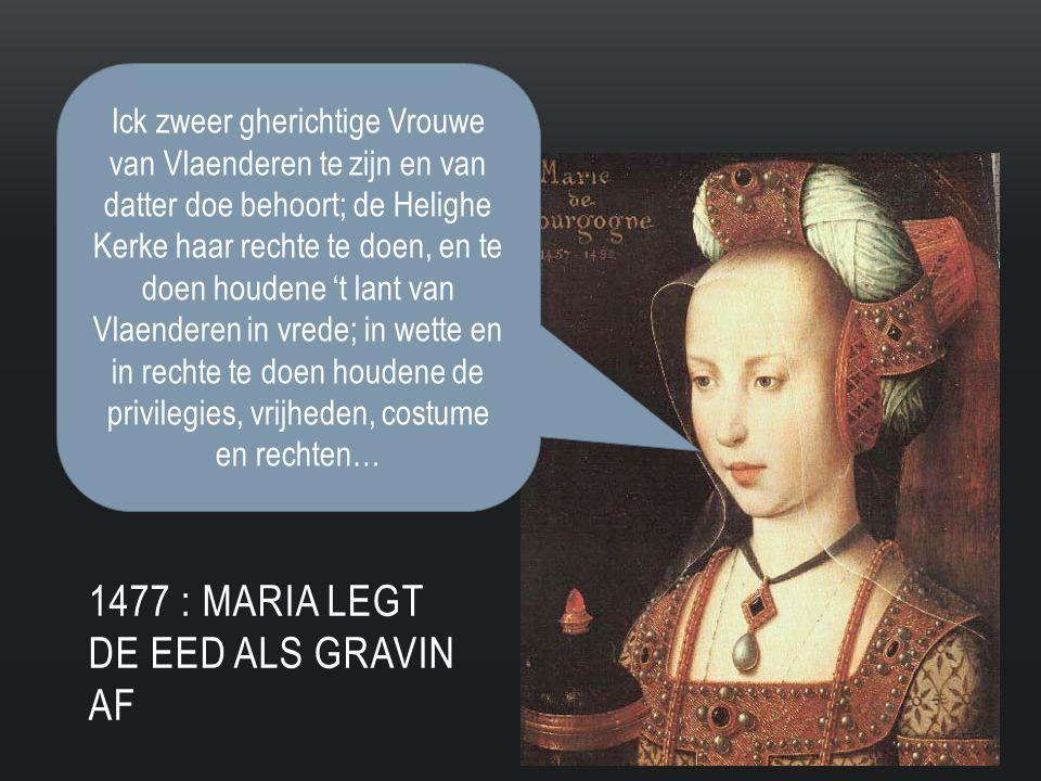 1477 : MARIA LEGT DE EED ALS GRAVIN AF Ick zweer gherichtige Vrouwe van Vlaenderen te zijn en van datter doe behoort; de Helighe Kerke haar rechte te doen, en te doen houdene 't lant van Vlaenderen in vrede; in wette en in rechte te doen houdene de privilegies, vrijheden, costume en rechten…
